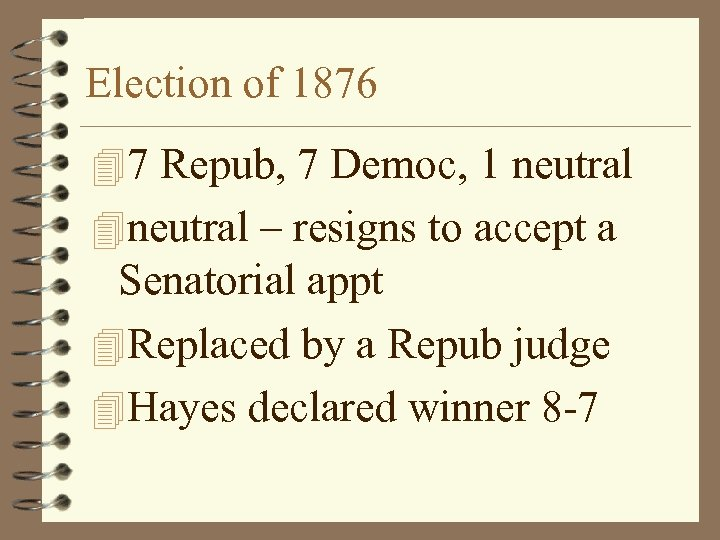 Election of 1876 47 Repub, 7 Democ, 1 neutral 4 neutral – resigns to