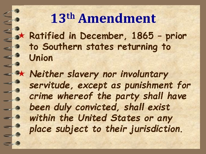 th 13 Amendment « Ratified in December, 1865 – prior to Southern states returning