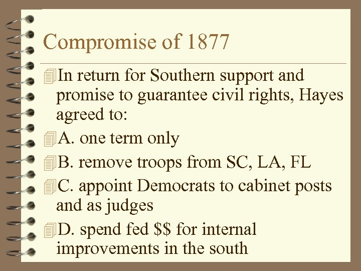 Compromise of 1877 4 In return for Southern support and promise to guarantee civil