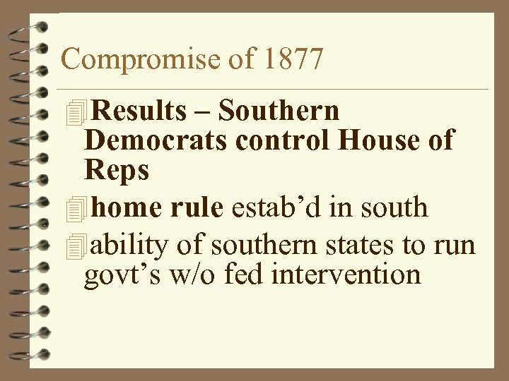 Compromise of 1877 4 Results – Southern Democrats control House of Reps 4 home