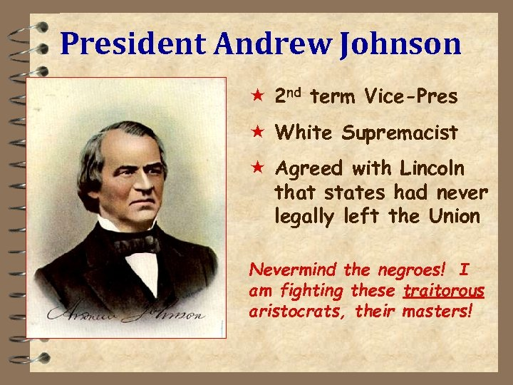 President Andrew Johnson « 2 nd term Vice-Pres « White Supremacist « Agreed with