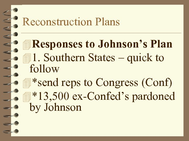 Reconstruction Plans 4 Responses to Johnson's Plan 41. Southern States – quick to follow