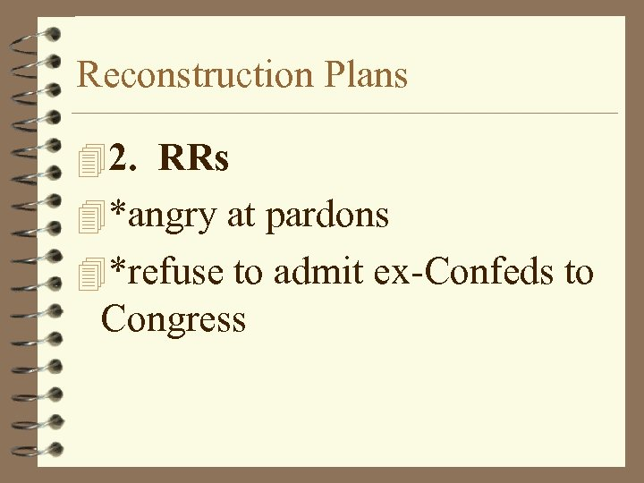 Reconstruction Plans 42. RRs 4*angry at pardons 4*refuse to admit ex-Confeds to Congress