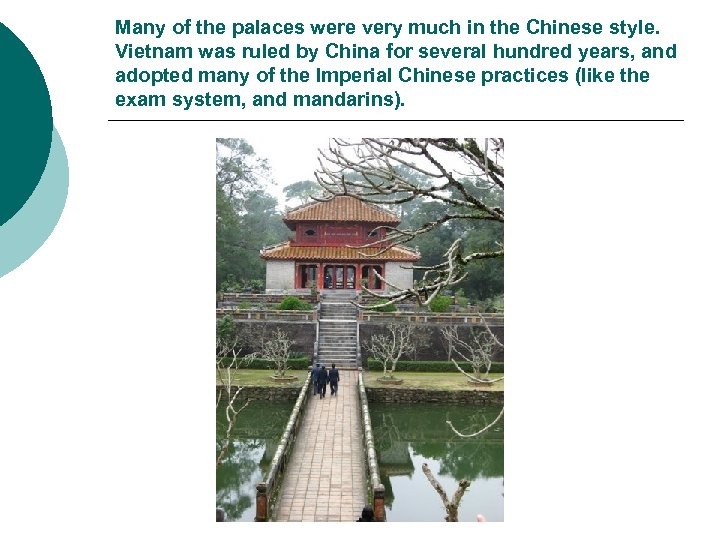 Many of the palaces were very much in the Chinese style. Vietnam was ruled