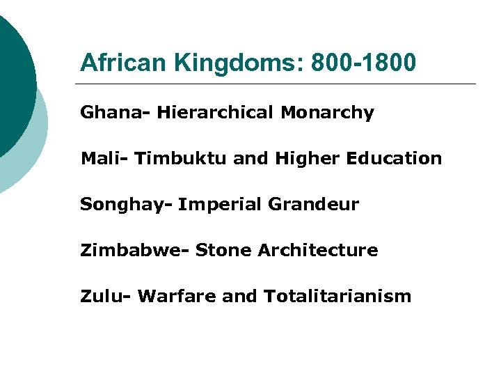 African Kingdoms: 800 -1800 Ghana- Hierarchical Monarchy Mali- Timbuktu and Higher Education Songhay- Imperial