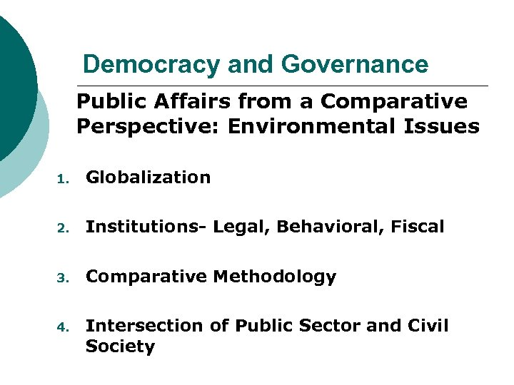 Democracy and Governance Public Affairs from a Comparative Perspective: Environmental Issues 1. Globalization 2.