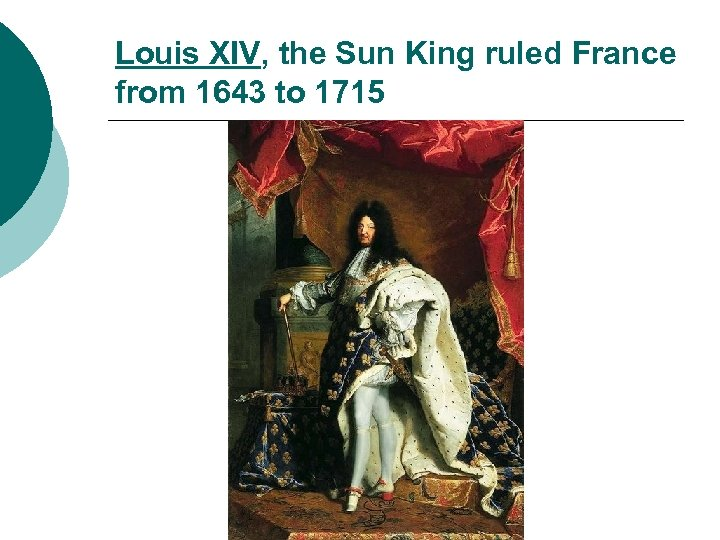 Louis XIV, the Sun King ruled France from 1643 to 1715
