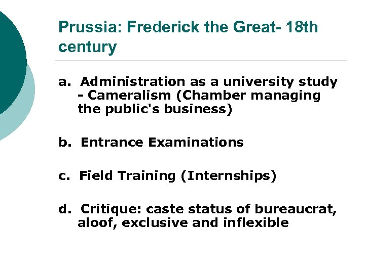 Prussia: Frederick the Great- 18 th century a. Administration as a university study -
