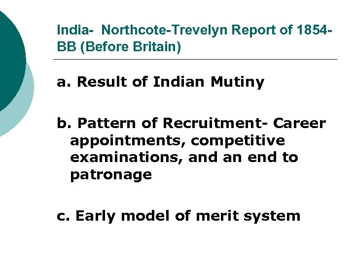 India- Northcote-Trevelyn Report of 1854 BB (Before Britain) a. Result of Indian Mutiny b.