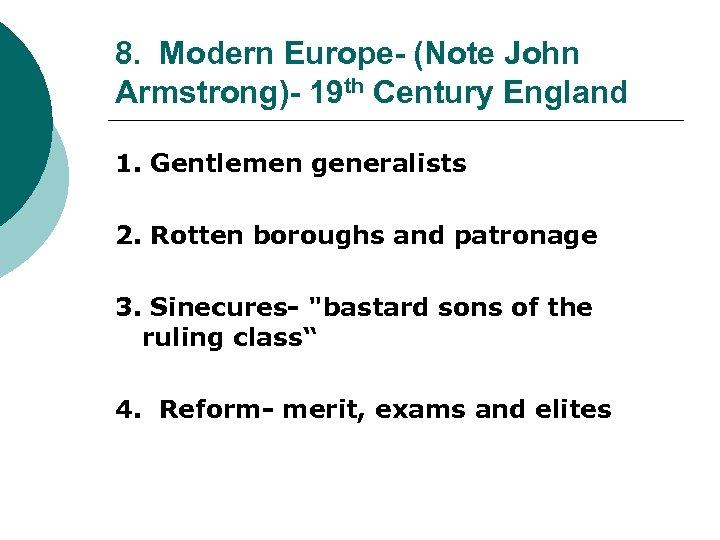 8. Modern Europe- (Note John Armstrong)- 19 th Century England 1. Gentlemen generalists 2.