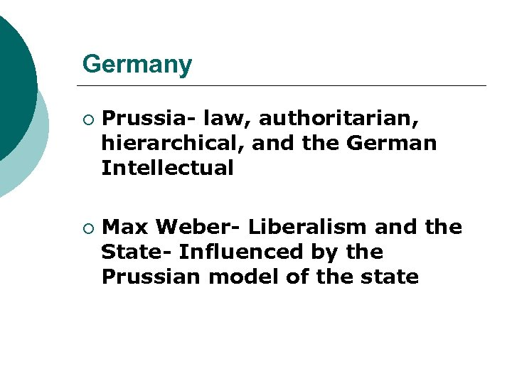 Germany ¡ ¡ Prussia- law, authoritarian, hierarchical, and the German Intellectual Max Weber- Liberalism