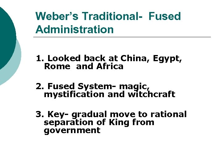 Weber's Traditional- Fused Administration 1. Looked back at China, Egypt, Rome and Africa 2.