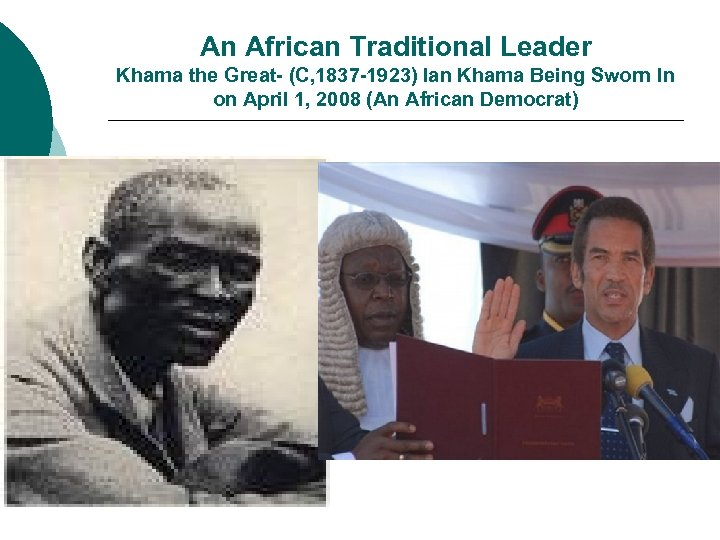An African Traditional Leader Khama the Great- (C, 1837 -1923) Ian Khama Being Sworn