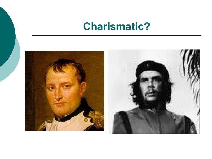 Charismatic?