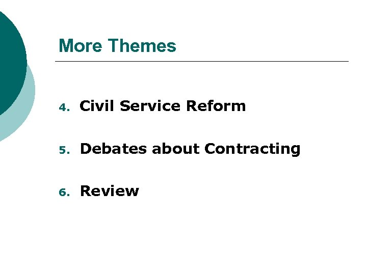 More Themes 4. Civil Service Reform 5. Debates about Contracting 6. Review