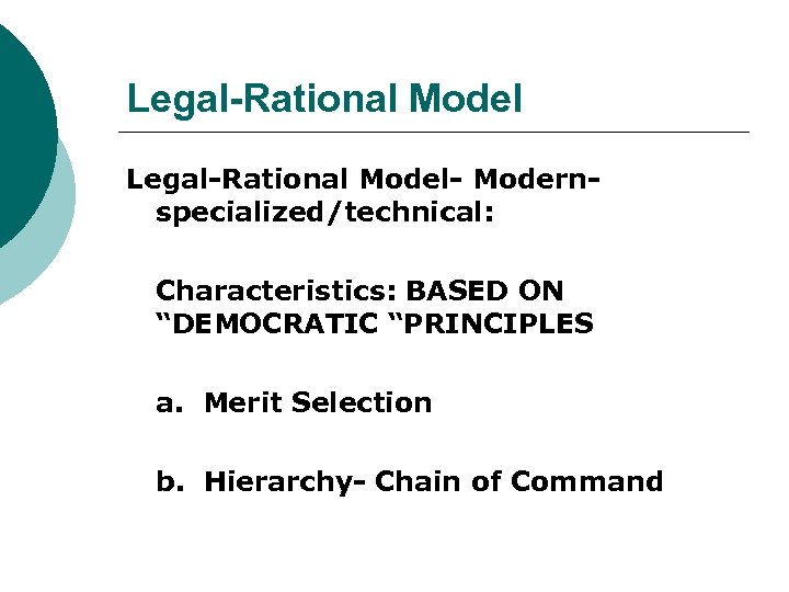 """Legal-Rational Model- Modernspecialized/technical: Characteristics: BASED ON """"DEMOCRATIC """"PRINCIPLES a. Merit Selection b. Hierarchy- Chain"""