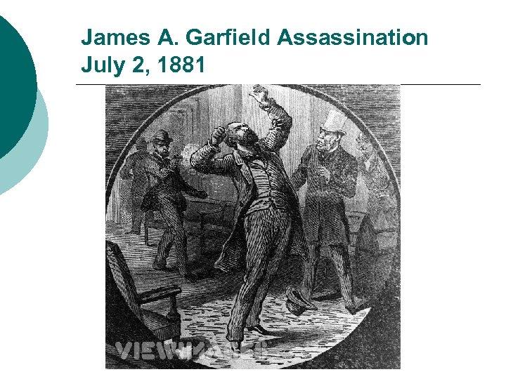James A. Garfield Assassination July 2, 1881