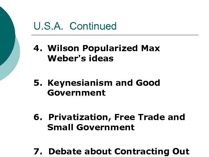 U. S. A. Continued 4. Wilson Popularized Max Weber's ideas 5. Keynesianism and Good