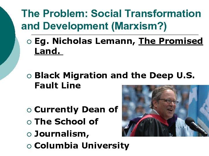 The Problem: Social Transformation and Development (Marxism? ) ¡ ¡ Eg. Nicholas Lemann, The