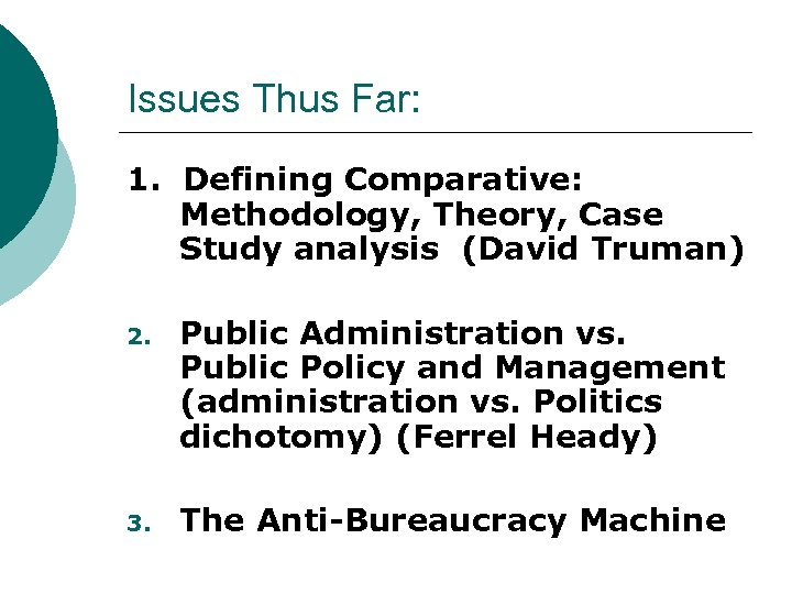 Issues Thus Far: 1. Defining Comparative: Methodology, Theory, Case Study analysis (David Truman) 2.