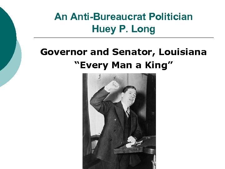 """An Anti-Bureaucrat Politician Huey P. Long Governor and Senator, Louisiana """"Every Man a King"""""""