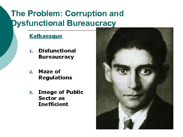 The Problem: Corruption and Dysfunctional Bureaucracy Kafkaesque 1. Disfunctional Bureaucracy 2. Maze of Regulations