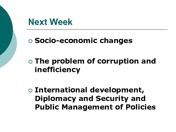 Next Week ¡ ¡ ¡ Socio-economic changes The problem of corruption and inefficiency International