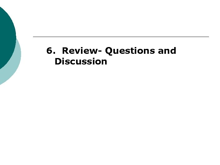 6. Review- Questions and Discussion