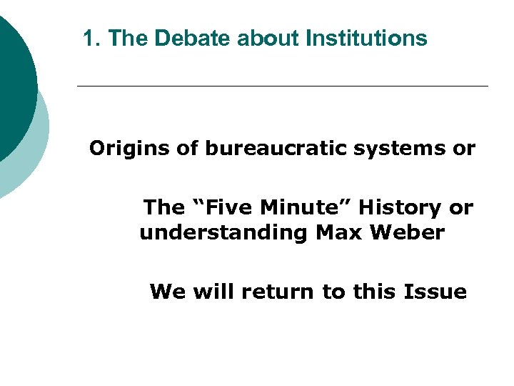 """1. The Debate about Institutions Origins of bureaucratic systems or The """"Five Minute"""" History"""