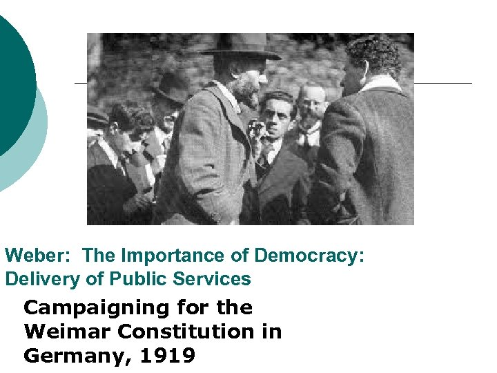 Weber: The Importance of Democracy: Delivery of Public Services Campaigning for the Weimar Constitution