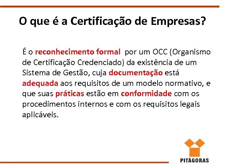 O que é a Certificação de Empresas? É o reconhecimento formal por um OCC