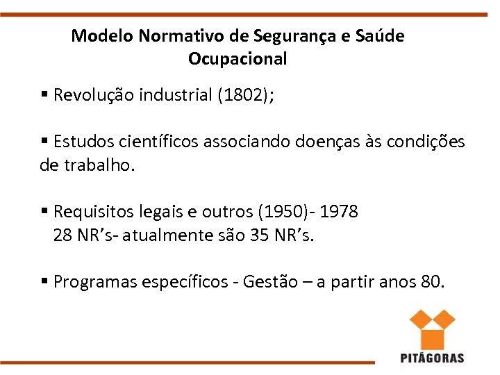 Modelo Normativo de Segurança e Saúde Ocupacional § Revolução industrial (1802); § Estudos científicos