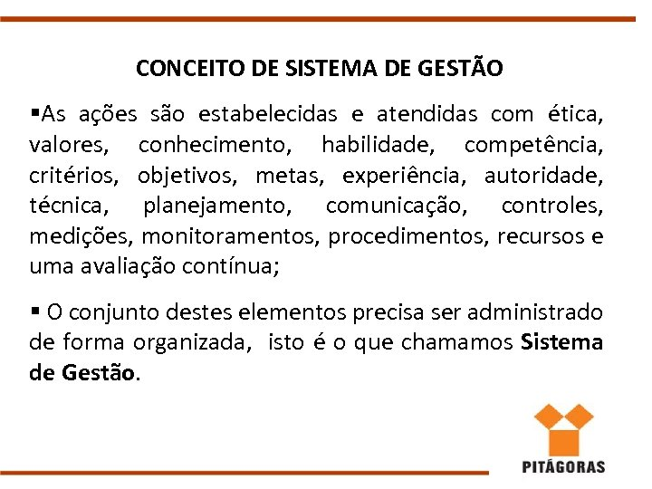 CONCEITO DE SISTEMA DE GESTÃO §As ações são estabelecidas e atendidas com ética, valores,