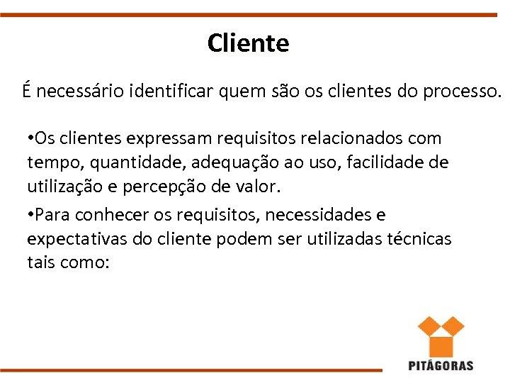 Cliente É necessário identificar quem são os clientes do processo. • Os clientes expressam