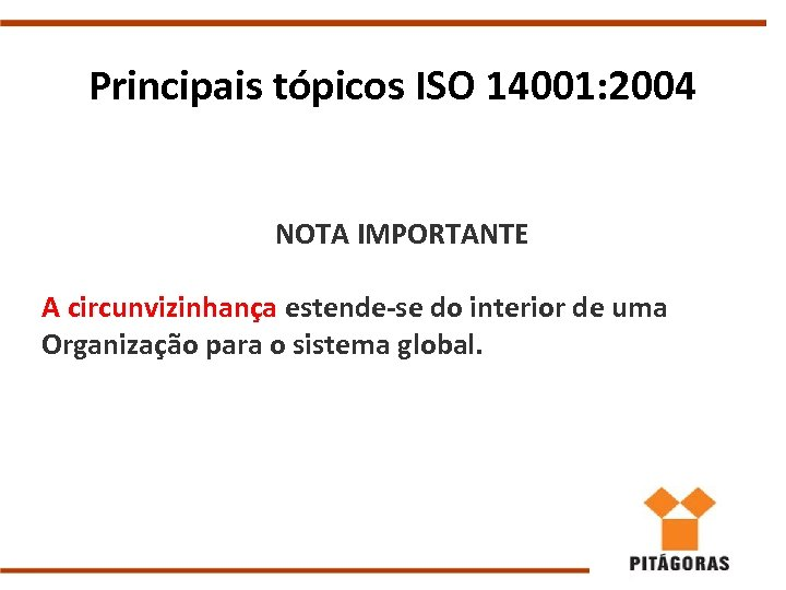Principais tópicos ISO 14001: 2004 NOTA IMPORTANTE A circunvizinhança estende-se do interior de uma
