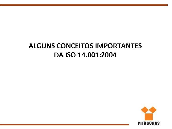 ALGUNS CONCEITOS IMPORTANTES DA ISO 14. 001: 2004