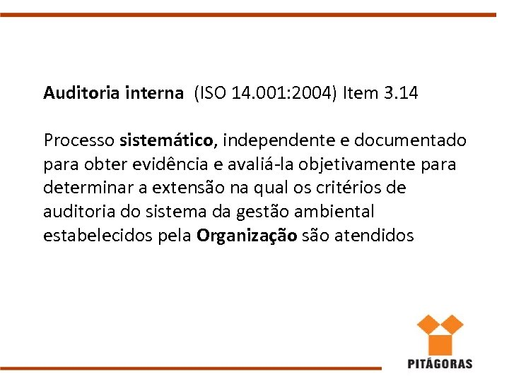 Auditoria interna (ISO 14. 001: 2004) Item 3. 14 Processo sistemático, independente e documentado