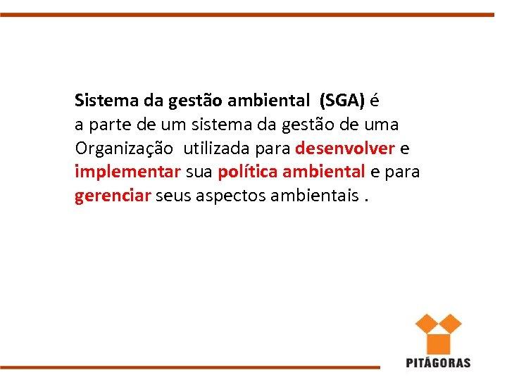 Sistema da gestão ambiental (SGA) é a parte de um sistema da gestão de