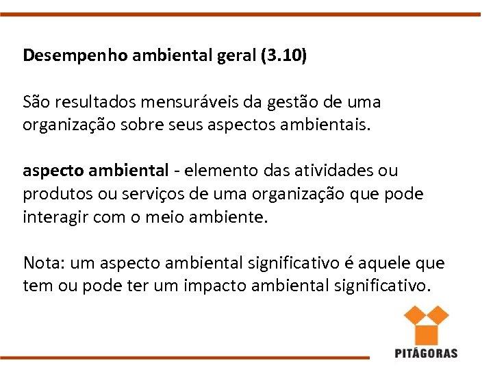 Desempenho ambiental geral (3. 10) São resultados mensuráveis da gestão de uma organização sobre