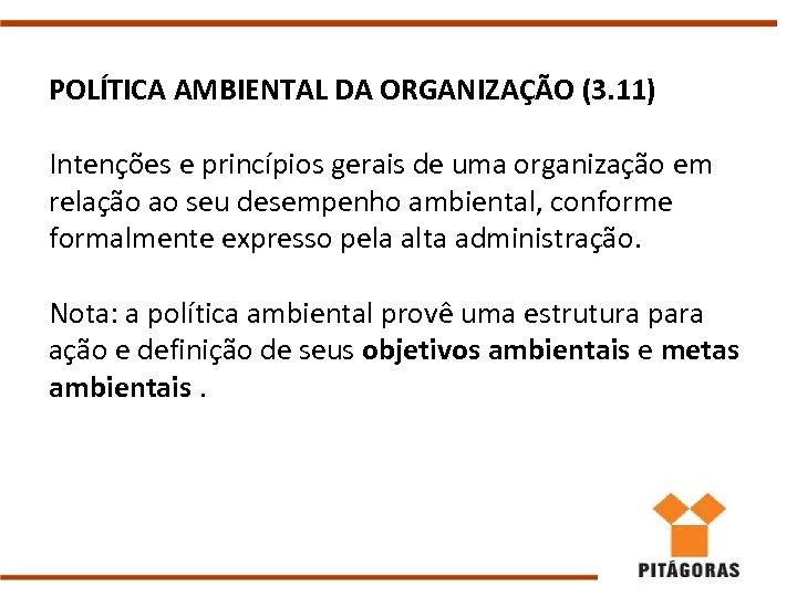 POLÍTICA AMBIENTAL DA ORGANIZAÇÃO (3. 11) Intenções e princípios gerais de uma organização em
