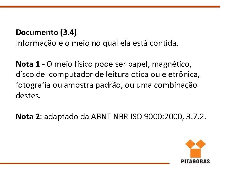 Documento (3. 4) Informação e o meio no qual ela está contida. Nota 1