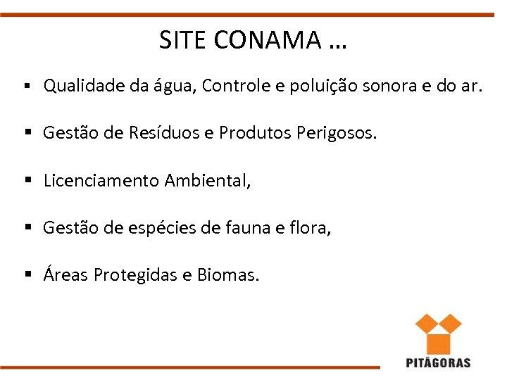 SITE CONAMA … § Qualidade da água, Controle e poluição sonora e do ar.