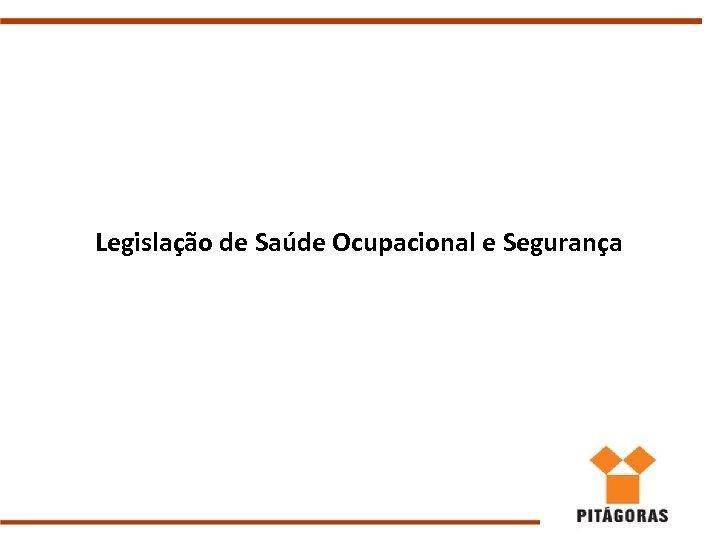 Legislação de Saúde Ocupacional e Segurança