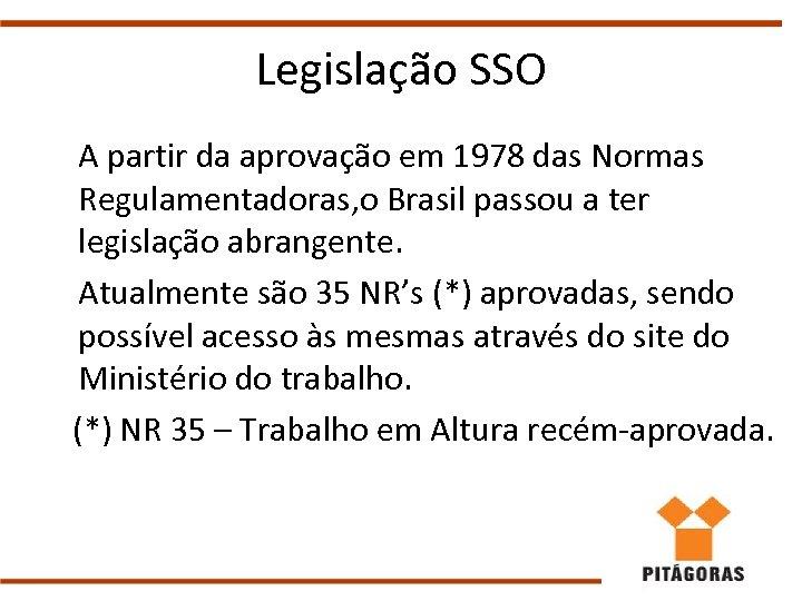 Legislação SSO A partir da aprovação em 1978 das Normas Regulamentadoras, o Brasil passou