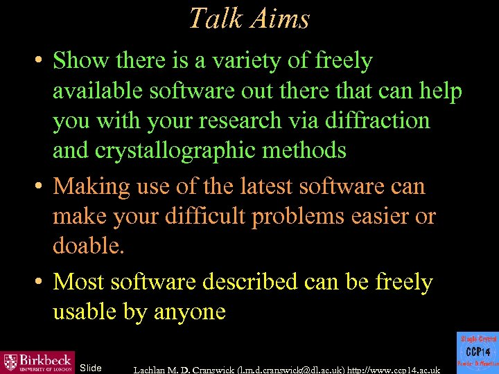 Talk Aims • Show there is a variety of freely available software out there