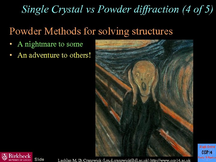 Single Crystal vs Powder diffraction (4 of 5) Powder Methods for solving structures •