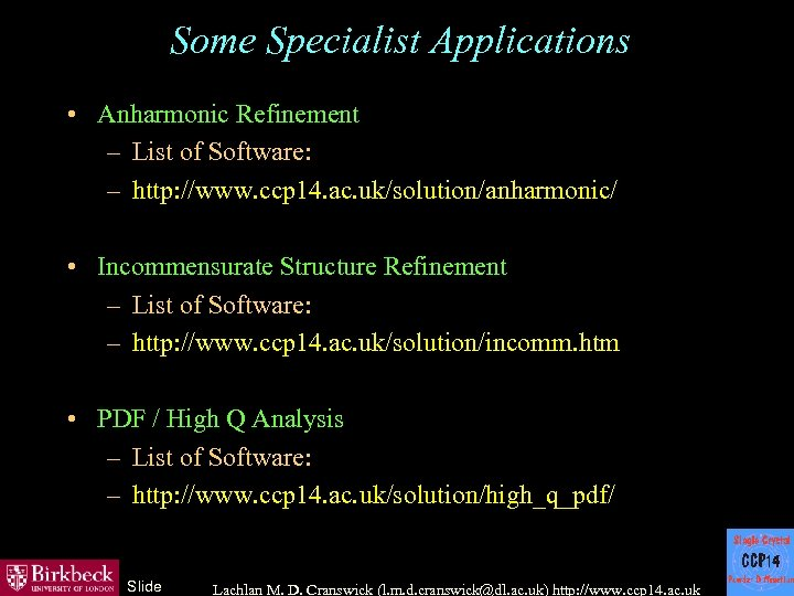 Some Specialist Applications • Anharmonic Refinement – List of Software: – http: //www. ccp
