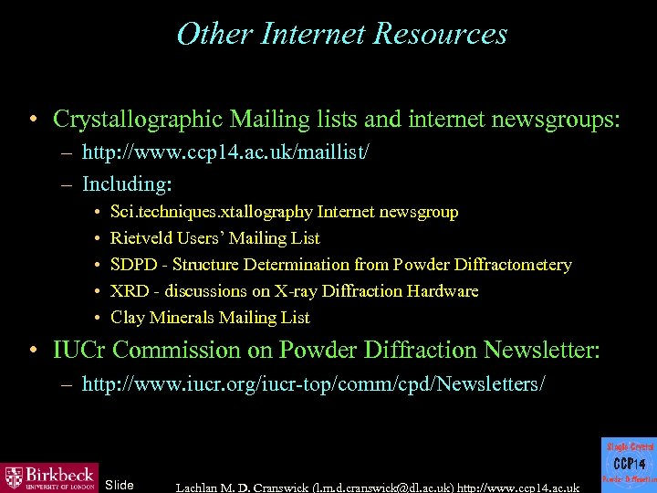 Other Internet Resources • Crystallographic Mailing lists and internet newsgroups: – http: //www. ccp