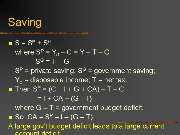 Saving S = SP + SG where SP = Yd – C = Y