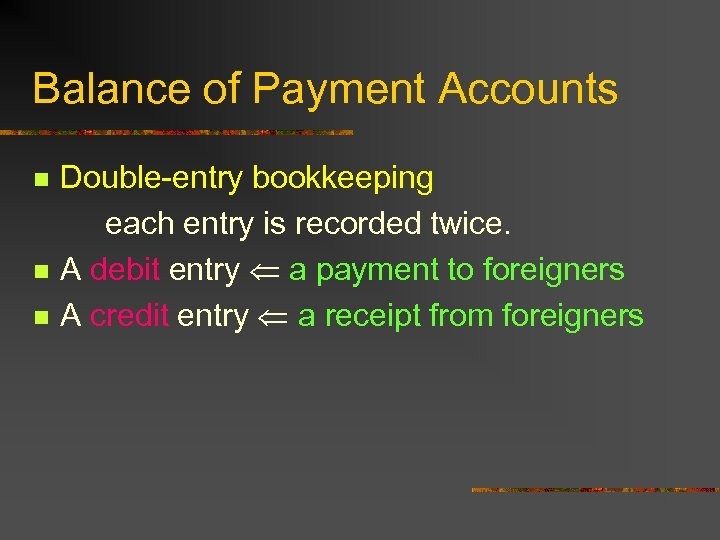 Balance of Payment Accounts n n n Double-entry bookkeeping each entry is recorded twice.
